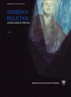 Serbska ruletka. T. 1–2 - 01 Dramat serbski po 1995 roku; Teatr w Serbii w latach 1990–2010