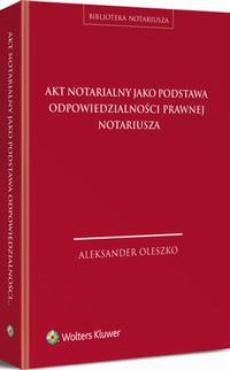 Akt notarialny jako podstawa odpowiedzialności prawnej notariusza