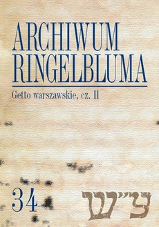 Archiwum Ringelbluma. Konspiracyjne Archiwum Getta Warszawy. Tom 34, Getto warszawskie, cz. 2
