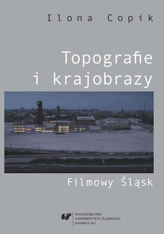 Topografie i krajobrazy. Filmowy Śląsk