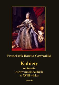 Kobiety na tronie carów moskiewskich w XVIII wieku