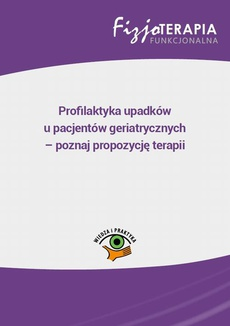 Profilaktyka upadków u pacjentów geriatrycznych – poznaj propozycję terapii