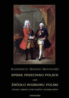 Spisek przeciwko Polsce, czyli źródło rozbioru Polski studia i szkice z ery Sasów i Stanisławów