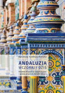 Andaluzja wczoraj i dziś. Południe Hiszpanii w czasach kryzysu – geneza, przyczyny, kierunki zmian