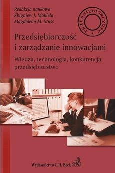 Przedsiębiorczość i zarządzanie innowacjami. Wiedza technologia konkurencja przedsiębiorstwo