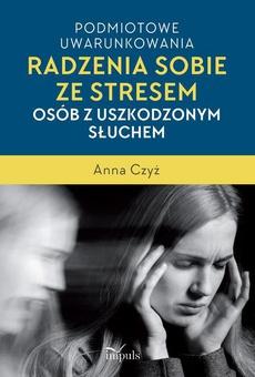 Podmiotowe uwarunkowania radzenia sobie ze stresem osób z uszkodzonym słuchem
