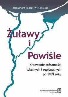 Żuławy i Powiśle. Kreowanie tożsamości lokalnych i regionalnych po 1989 roku
