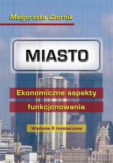 Miasto. Ekonomiczne aspekty funkcjonowania. Wydanie II rozszerzone