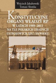 Konstytucyjne organy władzy RP w latach 1989-2011 na tle polskich tradycji ustrojowych XIX i XX wieku