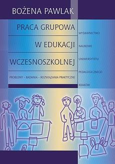 Praca grupowa w edukacji wczesnoszkolnej. Problemy - badania - rozwiązania praktyczne