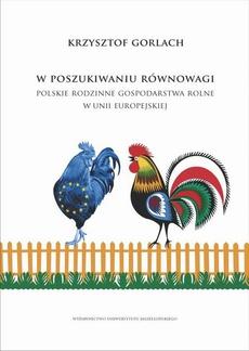 W poszukiwaniu równowagi. Polskie rodzinne gospodarstwa rolne w Unii Europejskiej