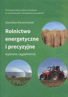 Rolnictwo energetyczne i precyzyjne. Wybrane zagadnienia
