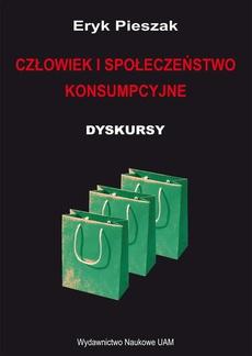 Człowiek i społeczeństwo konsumpcyjne. Dyskursy