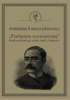 """""""Psalmista szowinizmu"""" Rudyard Kipling wobec Indii i Indusów"""