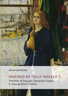 "Inspired By ʺSilly Novels""? The Role of Popular Literature Tropes in George Eliot's Fiction"