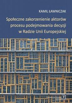 Społeczne zakorzenienie aktorów procesu podejmowania decyzji w Radzie Unii Europejskiej