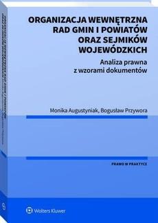 Organizacja wewnętrzna rad gmin i powiatów oraz sejmików wojewódzkich. Analiza prawna z wzorami dokumentów