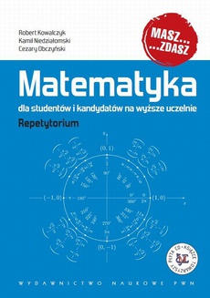 Matematyka dla studentów i kandydatów na wyższe uczelnie. Repetytorium