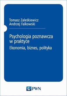 Psychologia poznawcza w praktyce. Ekonomia, biznes, polityka