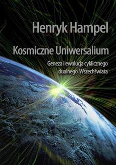 Kosmiczne Uniwersalium. Geneza i ewolucja cyklicznego dualnego Wszechświata