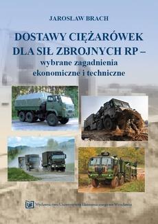 Dostawy ciężarówek dla sił zbrojnych RP – wybrane zagadnienia ekonomiczne i techniczne