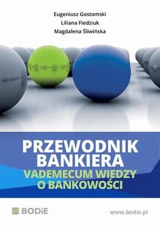 Przewodnik bankiera. Vademecum wiedzy o bankowości