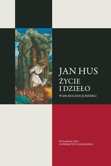 Jan Hus. Życie i dzieło. W 600. rocznicę śmierci