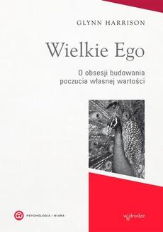 Wielkie Ego. O obsesji budowania poczucia własnej wartości