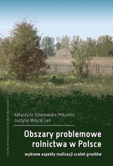 Obszary problemowe rolnictwa w Polsce. Wybrane aspekty realizacji scaleń gruntów