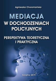 Mediacja w dochodzeniach policyjnych. Perspektywa teoretyczna i praktyczna
