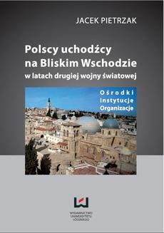 Polscy uchodźcy na Bliskim Wschodzie w latach II wojny światowej Ośrodki, instytucje, organizacje