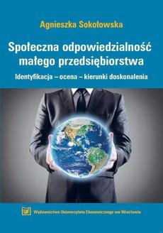 Społeczna odpowiedzialność małego przedsiębiorstwa. Identyfikacja-ocena-kierunki doskonalenia