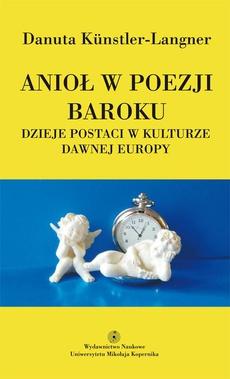 Anioł w poezji baroku. Dzieje postaci w kulturze dawnej Europy