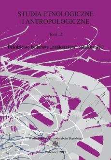 """Studia Etnologiczne i Antropologiczne. T. 12: Dziedzictwo kulturowe """"nadbagażem"""" codzienności? - 12 Popkulturowe mechanizmy kreowania światów minionych. Dziedzictwo kulturowe we współczesnych praktykach wystawienniczych"""