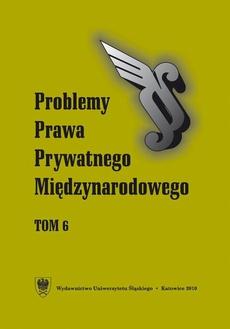 """""""Problemy Prawa Prywatnego Międzynarodowego"""". T. 6"""