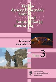 """Transdyscyplinarność badań nad komunikacją medialną. T. 3: Tożsamość dziennikarza - 04 """"Media worker"""" jako nowa postać dziennikarza informacyjnego"""