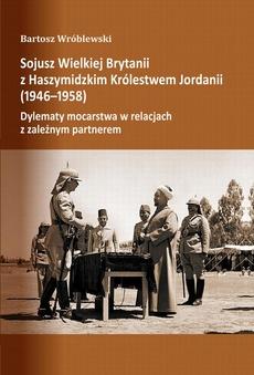 Sojusz Wielkiej Brytanii z Haszymidzkim Królestwem Jordanii (1946-1958). Dylematy mocarstwa w relacjach z zależnym partnerem
