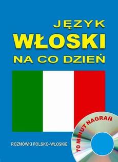Język włoski na co dzień. Rozmówki polsko-włoskie