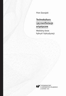 Technokultura i jej manifestacje artystyczne - 05 Cz. 3, rozdz. 9. Manifestacje artystyczne technokultury: Sztuka hybrydyczna. Znak(i) czasu przełomu technokulturowego; Bibliografia