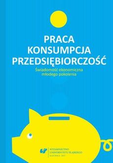 Praca – konsumpcja – przedsiębiorczość. Świadomość ekonomiczna młodego pokolenia - 08 I buy, therefore I am. The consumption behaviour of Polish students
