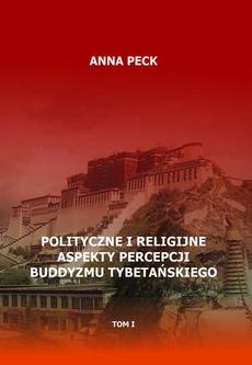 Polityczne i religijne aspekty percepcji buddyzmu tybetańskiego, tom I