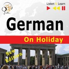 German on Holiday: Deutsch für die Ferien – New edition (Proficiency level: B1-B2 – Listen and Learn)