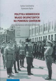 Polityka niemieckich władz okupacyjnych na Pomorzu Gdańskim. Dokumentacja wybranych problemów