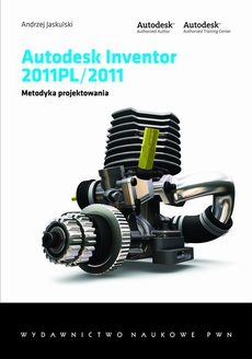 Autodesk Inventor 2011 PL/2011. Metodyka projektowania.