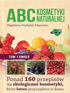 ABC kosmetyki naturalnej T.1 OWOCE