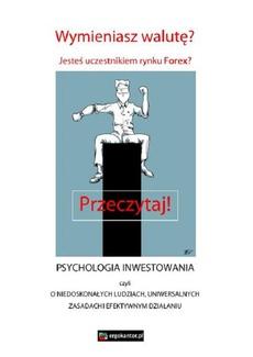 Psychologia inwestowania, czyli o niedoskonałych ludziach, uniwersalnych zasadach i efektywnym działaniu