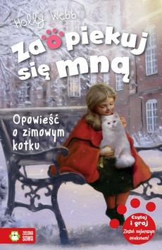 Zaopiekuj się mną Opowieść o zimowym kotku