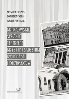 Krakowskie sezony teatralne Krystyny Skuszanki, Ireny Babel, Lidii Zamkow