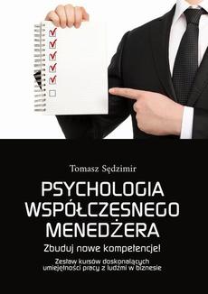 Psychologia współczesnego menedżera. Zbuduj nowe kompetencje! Zestaw kursów doskonalących umiejętności pracy z ludźmi w biznesie