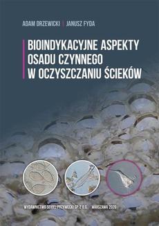 Bioindykacyjne aspekty osadu czynnego w oczyszczaniu ścieków